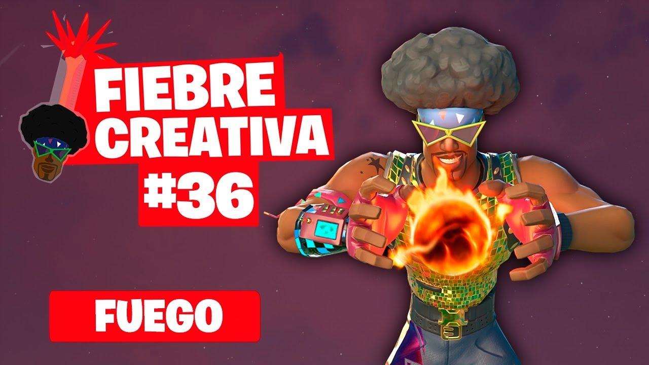 FUEGO - Fortnite Fiebre Creativa - Episodio 36