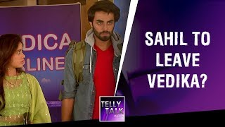 Will Sahil go away with Pankti and leave Vedika? | Aap Ke Aa Jane Se