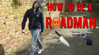 HOW TO BE A ROADMAN!!!