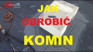 Jak Obrobić Komin Obróbka Komina Grzanie Papy MarekR Dekarz Jedyny Profesjonalista !