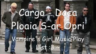 Cargo- Daca Ploaia S-ar Opri