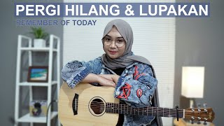 Download lagu PERGI HILANG DAN LUPAKAN - REMEMBER OF TODAY (COVER BY REGITA ECHA)