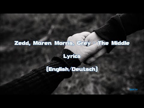 Zedd, Maren Morris, Grey - The Middle (Lyrics [English/Deutsch])