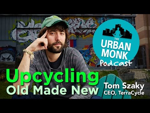 Upcycling: Old Made New with Guest Tom Szaky
