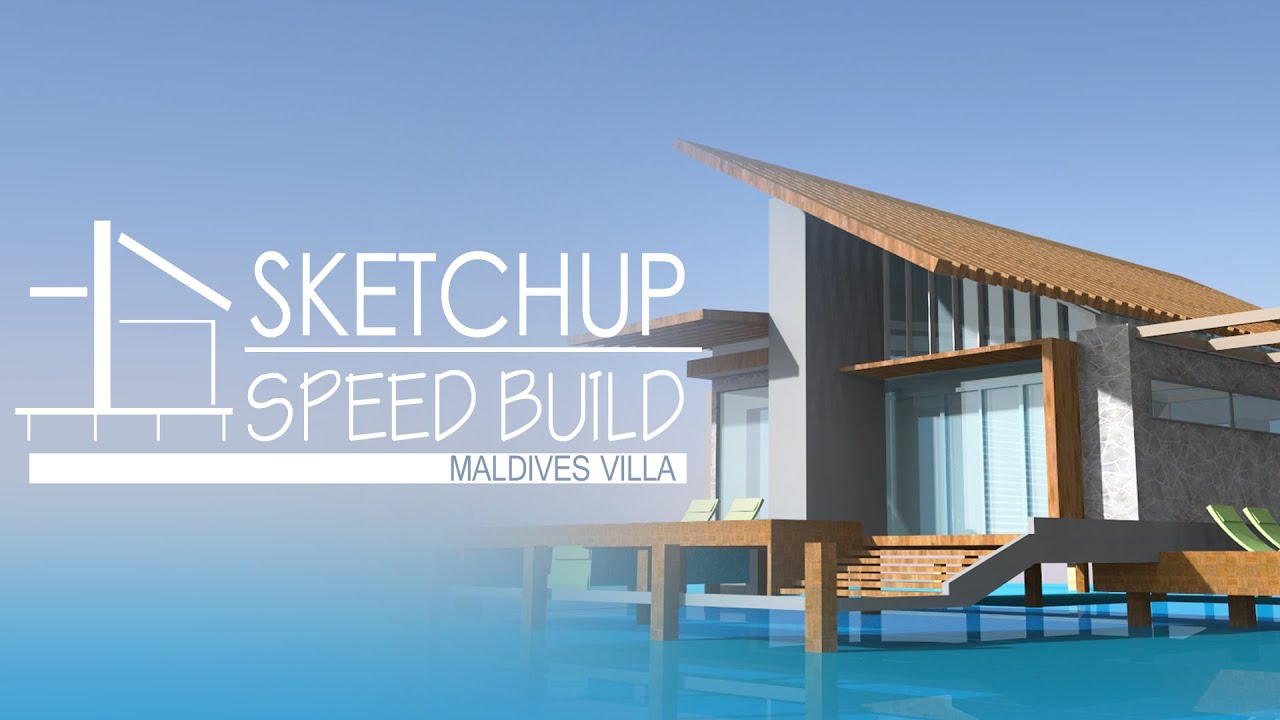 Sketchup speed building maldives villa youtube for Sketchup building