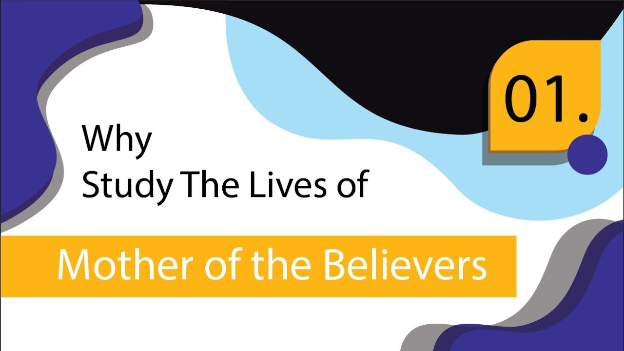 Why Study The Lives of The Mothers of The Believers #1 | Sr. Fawzia Belal