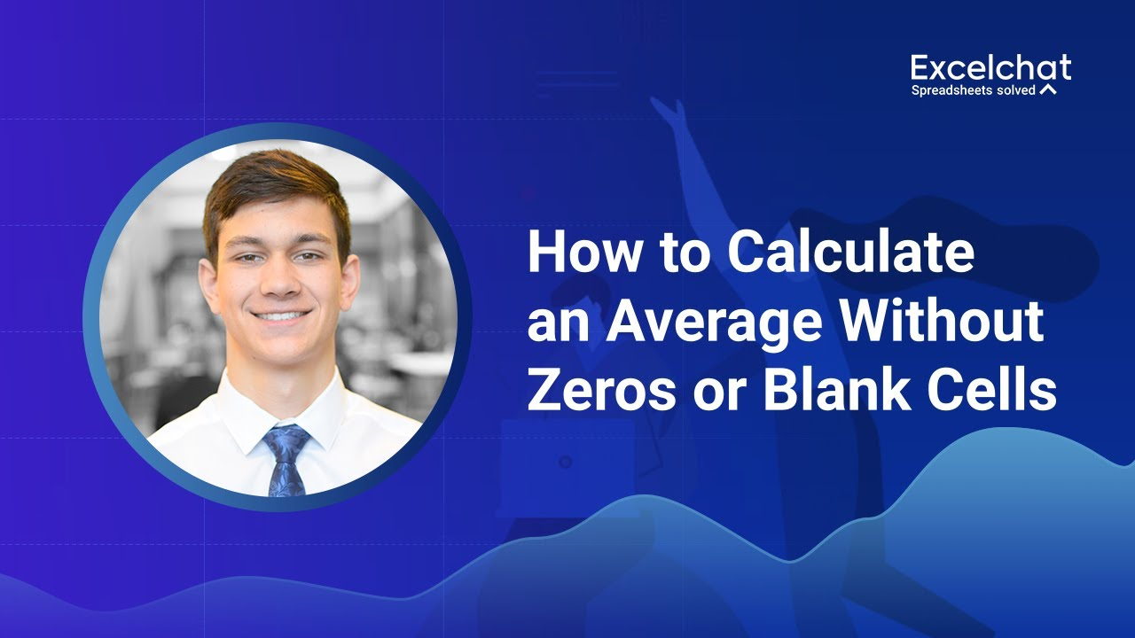 Ignore Zeros and Blanks When Averaging Cells in Excel | Excelchat