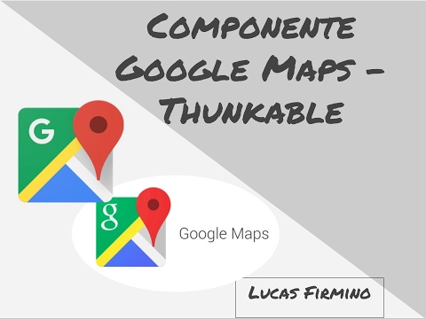 #01 - Componente Google Maps - Thunkable