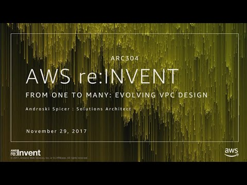 AWS re:Invent 2017: [REPEAT] From One to Many: Evolving VPC Design (ARC304-R)