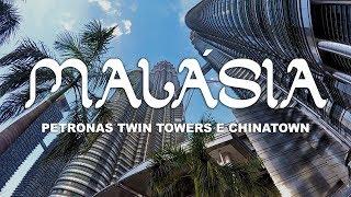 Petronas Twin Towers e Chinatown - Conheça Kuala Lumpur - Malásia l Ep.1