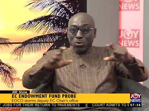 EC Endowment Fund Probe - AM Talk on JoyNews (16-1-18)