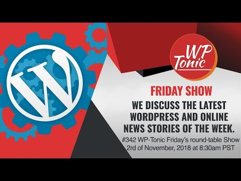 342 WP-Tonic Friday's round-table Show 2rd of November, 2018 at 8:30am PST