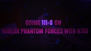 111-8 ON ROBLOX PHANTOM FORCES WITH R700