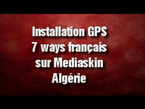 Installation GPS 7Ways en français sur Mediaskin V2 Algérie