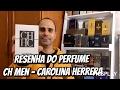 Resenha do Perfume CH Men - Carolina Herrera