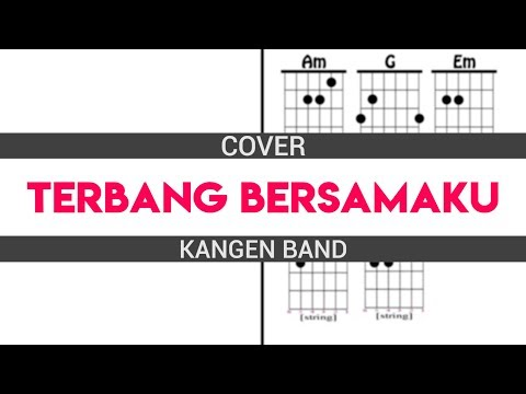 Cover Kangen Band - Terbang Bersamaku Full Diagram Chord