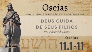 Deus cuida de seus filhos (Os 11.1-11) | Rev. Edward Lima | 16/mai/2021