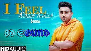 8D SOUND I feel Kalla Kalla Sikka Kuldeep Shukla Pirti Silon Latest Punjabi Songs 2019