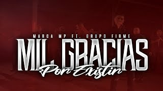 Download Marca MP - Mil Gracias Por Existir (Ft. Grupo Firme) Mp3 and Videos