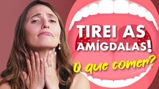 TIREI AS AMÍGDALAS, O QUE COMER?