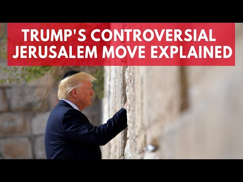 Trump's controversial Jerusalem move explained