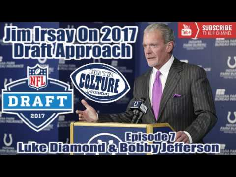 Reaction + Analysis: Jim Irsay On The 2017 Draft Approach [For The COLTure Ep. 7]