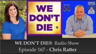 "Episode 167 Chris Ratter - Psychic Surgeon & Author of ""Mediumship Within"" on We Don't Die"