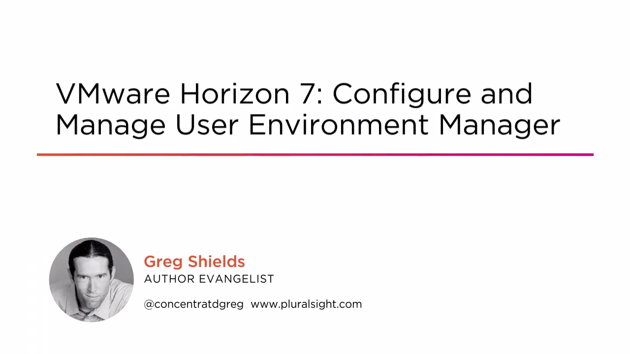 Course Preview: VMware Horizon 7: Configure and Manage User Environment  Manager