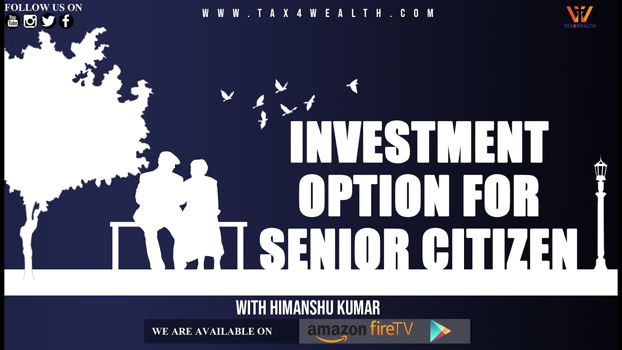 INVESTMENT OPTION FOR SENIOR CITIZEN