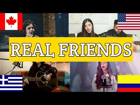 Who sang it better : Real friends ( United States,Canada,Colombia,Greece)