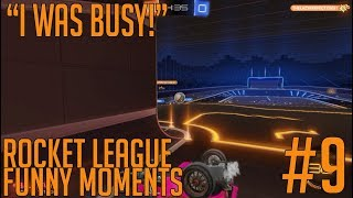 I WAS BUSY! - Rocket League Funny Moment #9