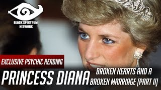 Psychic Reading - Princess Diana - Broken Hearts and a Broken Marriage [Part II]
