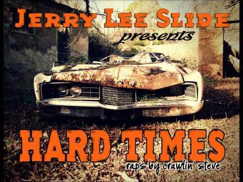Hard Times - Jerry Lee Slide & Crawlin'Steve