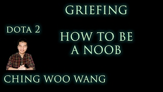 Dota 2 Griefing - How to be a Noob