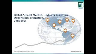 Global Aerogels Market Research 2015 to 2021