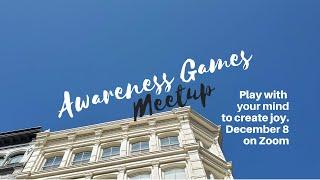 Awareness Games and Meditations Meetup December 8, 2020