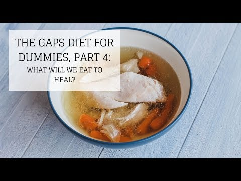 The GAPS Diet for Dummies, Part 4: What Will We Eat to Heal? | Bumblebee Apothecary