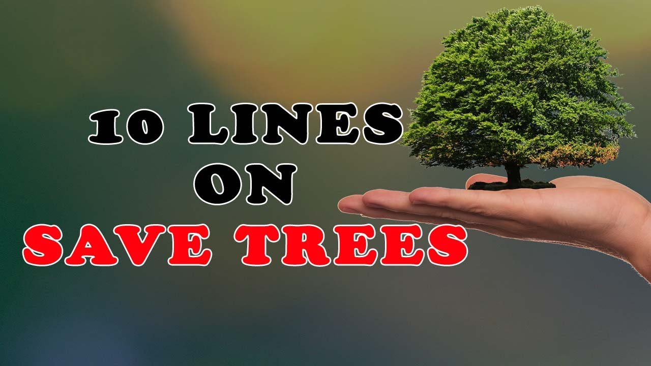 Write about the following topic. 10 Lines On Save Trees In English For Children And Students