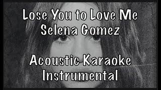 Selena Gomez - Lose You To Love Me Acoustic Karaoke Instrumental