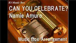 CAN YOU CELEBRATE?/Namie Amuro [Music Box]