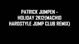 Patrick Jumpen - Holiday 2k12 (Mach10 Hardstyle Jump Club Mix)