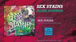 Sex Stains - Done Popped ( Audio)