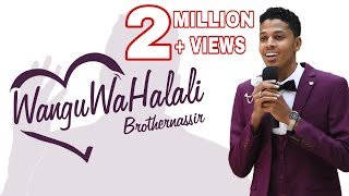 Brother Nassir - Wangu Wa Halali (Official Wedding Song) With Lyrics