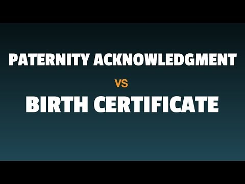 Voluntary Paternity Acknowledgment -vsBirth Certificate; The Difference