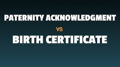 Voluntary Paternity Acknowledgment -vs- Birth Certificate; The Difference
