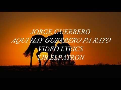 Aqui Hay Guerrero pa' Rato (LETRA) - Jorge Guerrero
