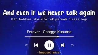 Gangga - forever (lyrics terjemahan) and even if we never talk again