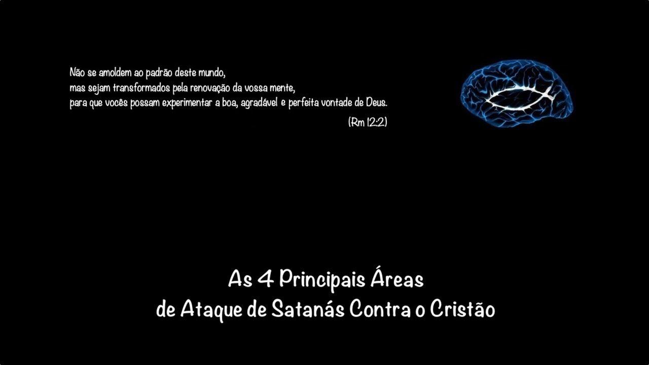 As 4 principais áreas de ataque de Satanás contra o Cristão
