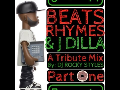 Beat, Rhymes & J Dilla - Part One - A Tribute Mix By: DJ Rocky Styles
