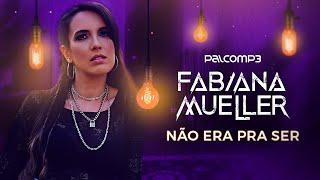 Fabiana Mueller - Não Era Pra Ser (Palco MP3)
